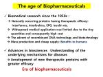 the age of biopharmaceuticals
