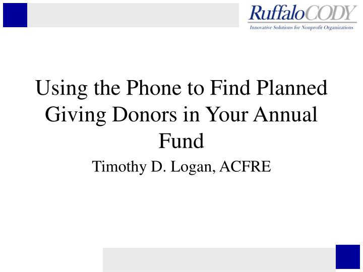 using the phone to find planned giving donors in your annual fund n.