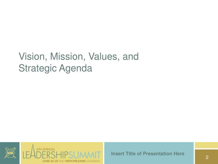 Vision, Mission, Values, and Strategic Agenda
