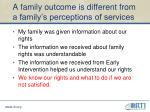 a family outcome is different from a family s perceptions of services