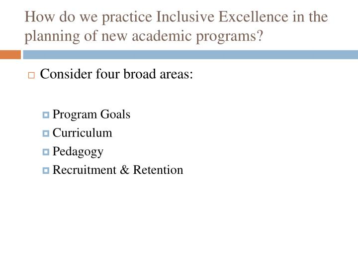 How do we practice Inclusive Excellence in the planning of new academic programs?