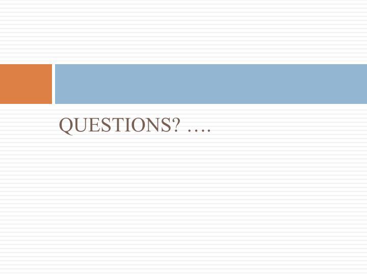 QUESTIONS? ….