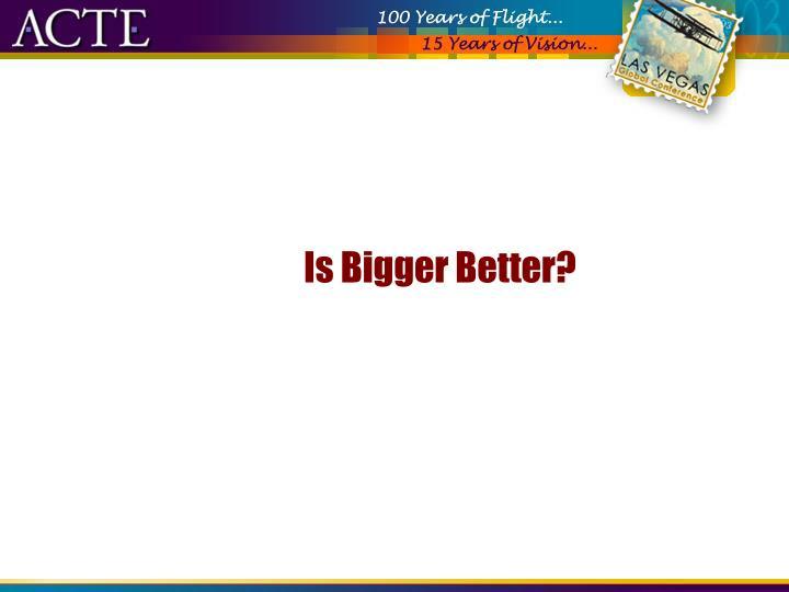 Is Bigger Better?