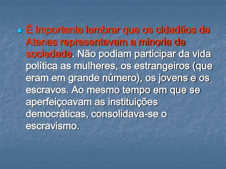 É importante lembrar que os cidadãos de Atenas representavam a minoria da sociedade