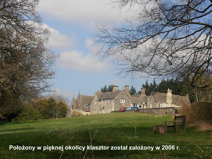 Położony w pięknej okolicy klasztor został założony w 2006 r.