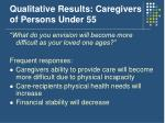 qualitative results caregivers of persons under 551
