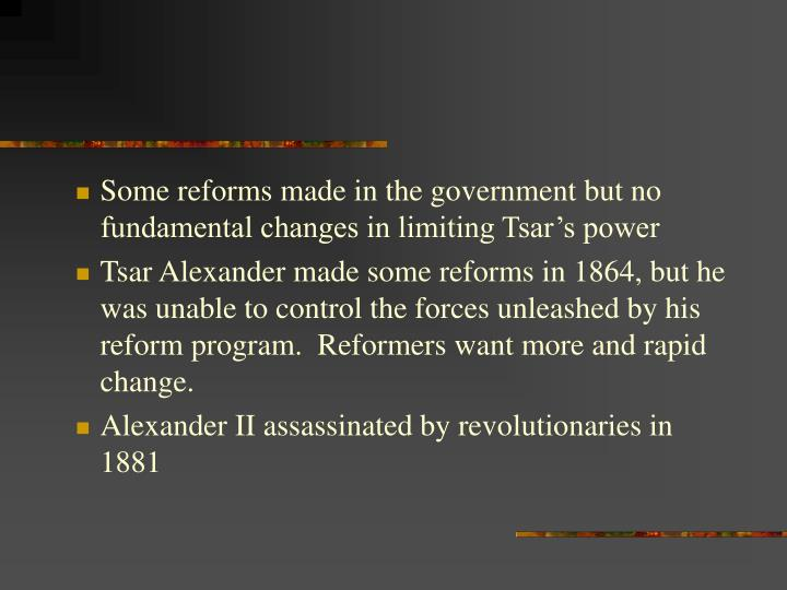 Some reforms made in the government but no fundamental changes in limiting Tsar's power