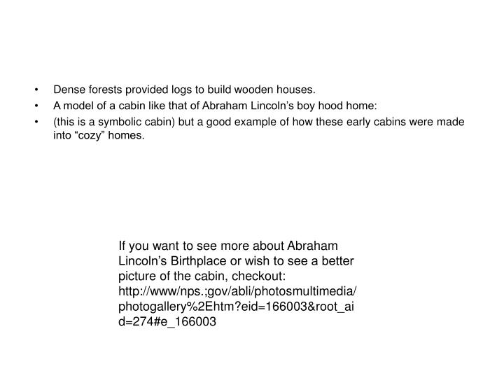 Dense forests provided logs to build wooden houses.