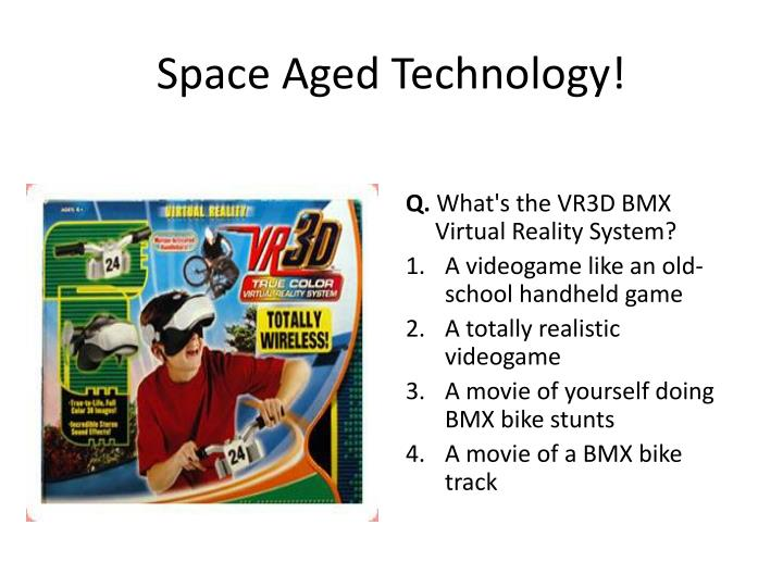 Space Aged Technology!