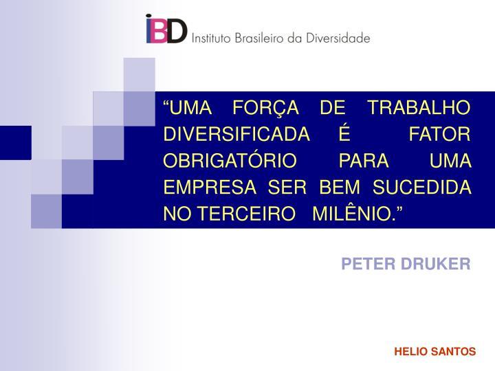 """""""UMA FORÇA DE TRABALHO DIVERSIFICADA É  FATOR  OBRIGATÓRIO PARA UMA EMPRESA SER BEM SUCEDIDA NO TERCEIRO   MILÊNIO."""""""