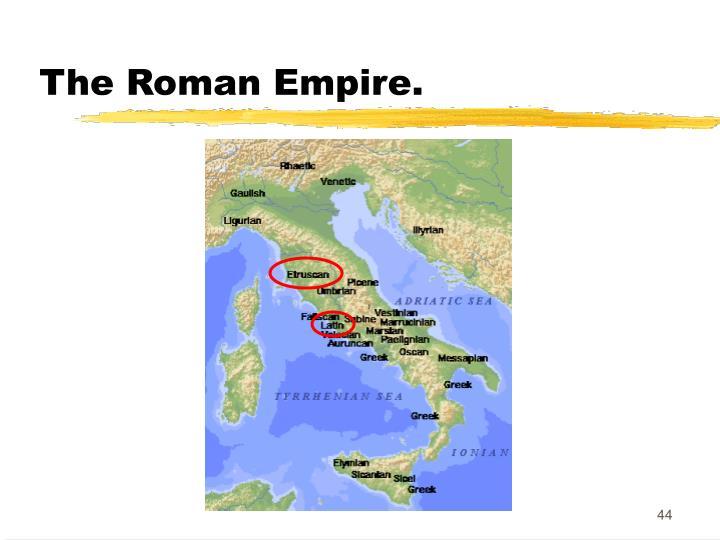 The Roman Empire.