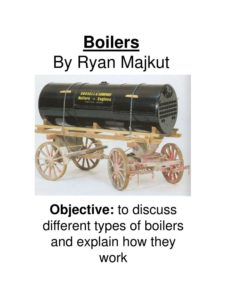 PPT - Boilers By Ryan Majkut PowerPoint Presentation - ID:3862829