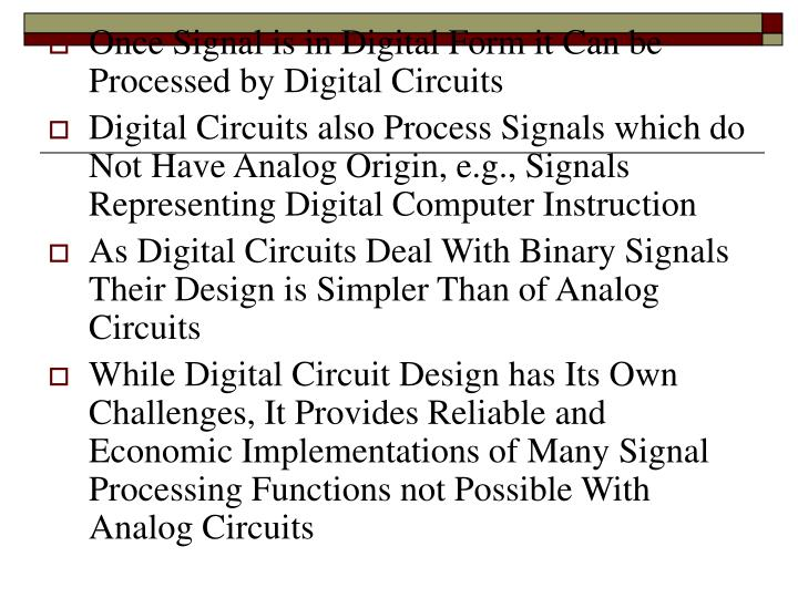 Once Signal is in Digital Form it Can be Processed by Digital Circuits