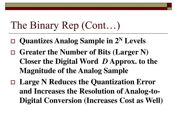 The Binary Rep (Cont…)