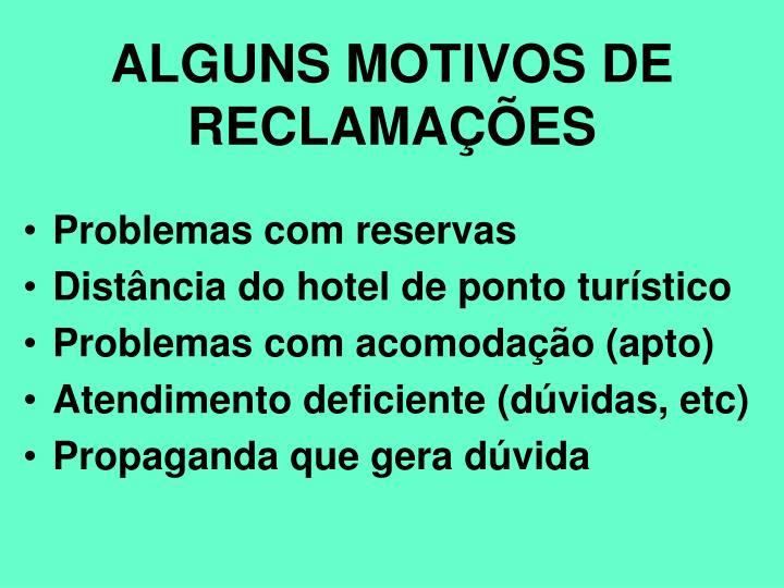 ALGUNS MOTIVOS DE  RECLAMAÇÕES