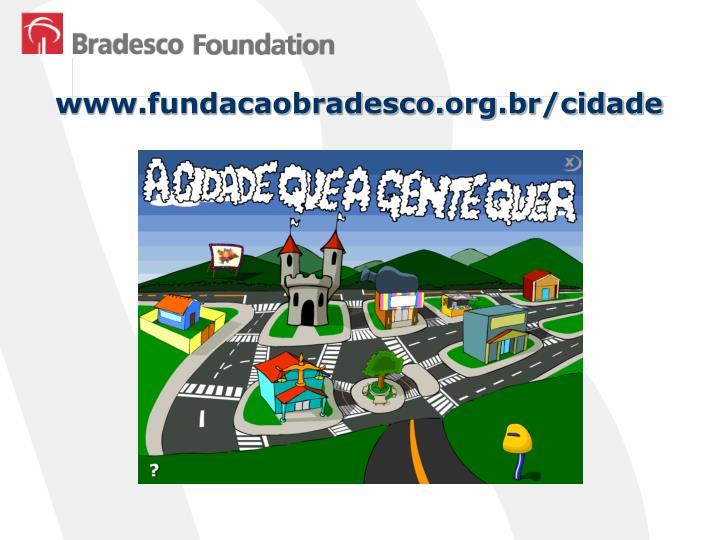 www.fundacaobradesco.org.br/cidade