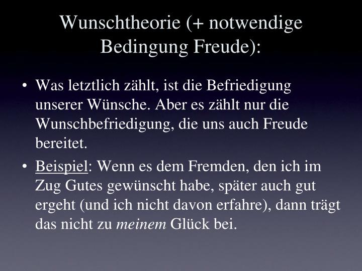 Wunschtheorie (+ notwendige Bedingung Freude):