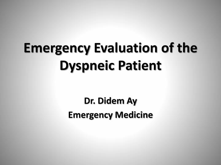 emergency evaluation of the dyspneic patient n.