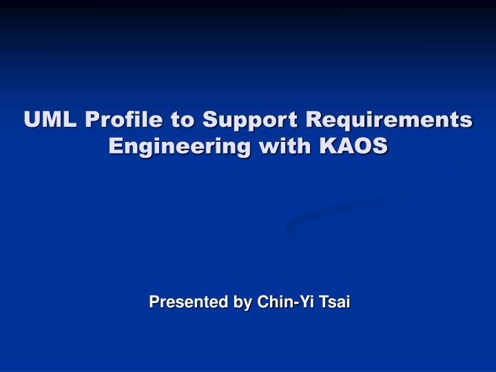 Uml profile to support requirements engineering with kaos