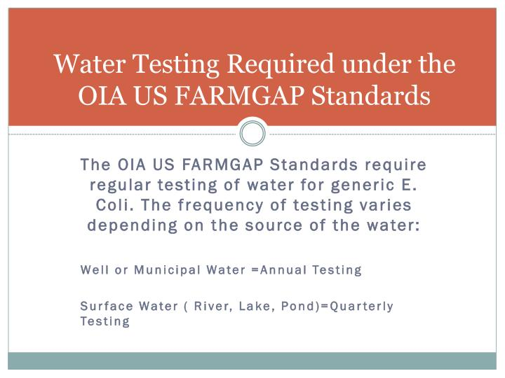 Water testing required under the oia us farmgap standards