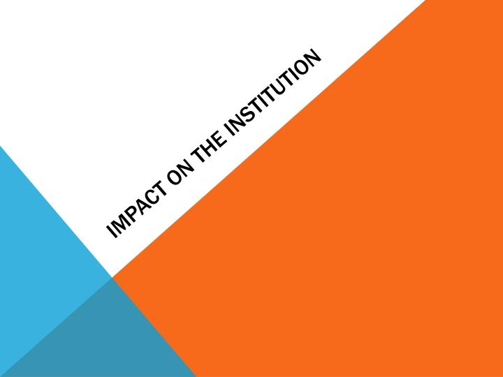 Impact on the institution