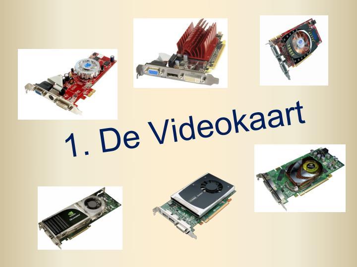 1 de videokaart