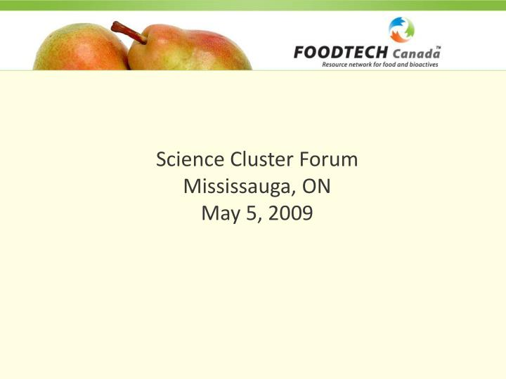 science cluster forum mississauga on may 5 2009 n.