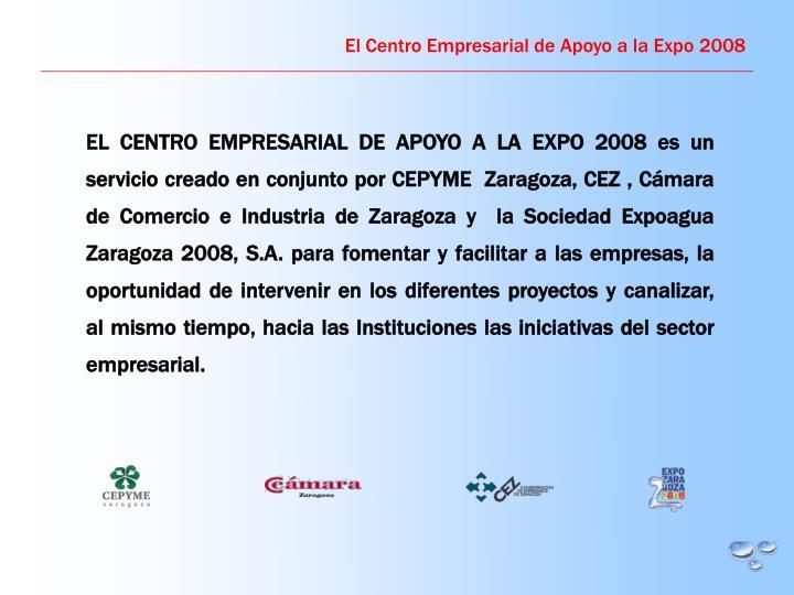 El Centro Empresarial de Apoyo a la Expo 2008