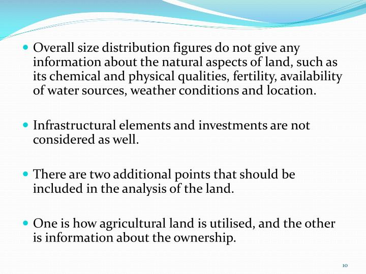 Overall size distribution figures do not give any information about the natural aspects of land, such as its chemical and physical qualities, fertility, availability of water sources, weather conditions and location.