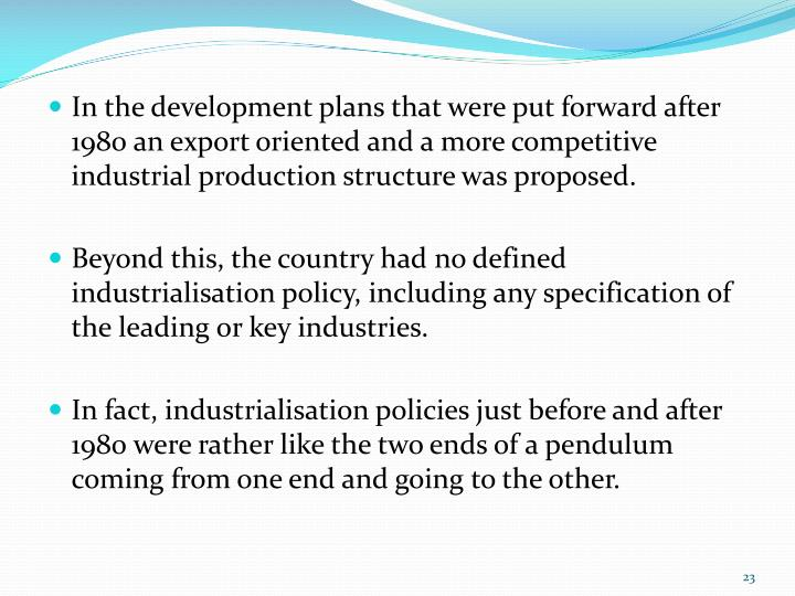 In the development plans that were put forward after 1980 an export oriented and a more competitive industrial production structure was proposed.