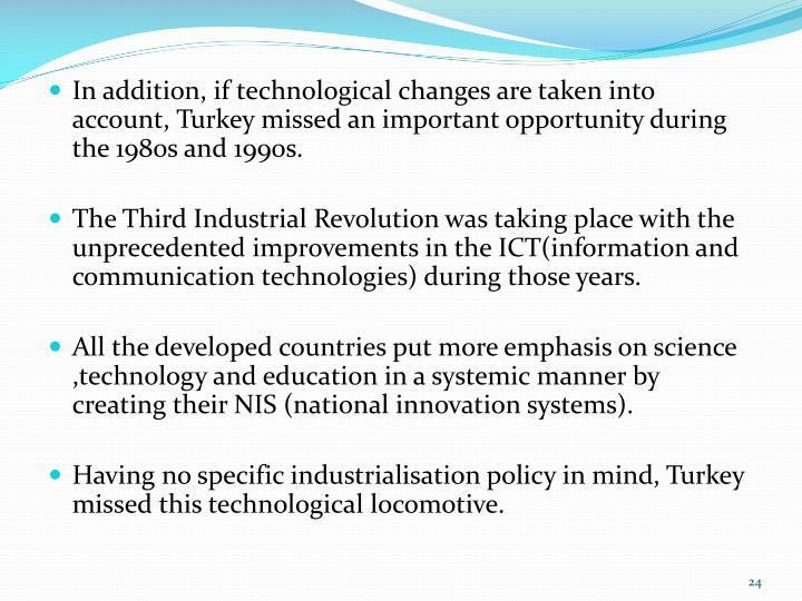 In addition, if technological changes are taken into account, Turkey missed an important opportunity during the 1980s and 1990s.