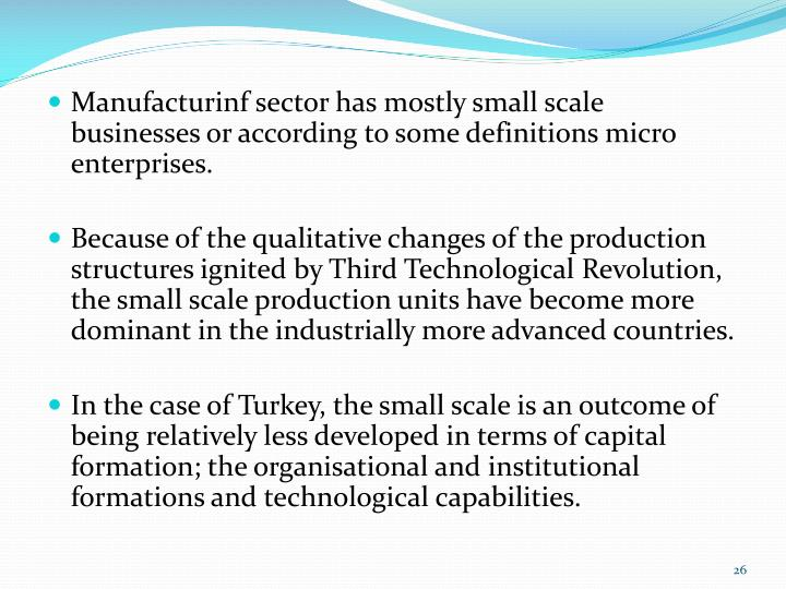 Manufacturinf sector has mostly small scale businesses or according to some definitions micro enterprises.