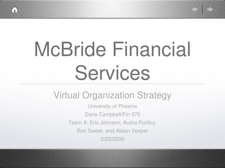 mcbride financial services Marketing plan mcbride financial services sharon ledger october 26, 2007 mcbride financial services will be looking at targeting a new market of people to help out with its financial services.