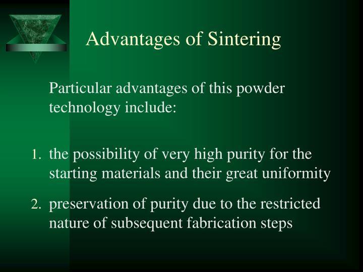 Advantages of Sintering