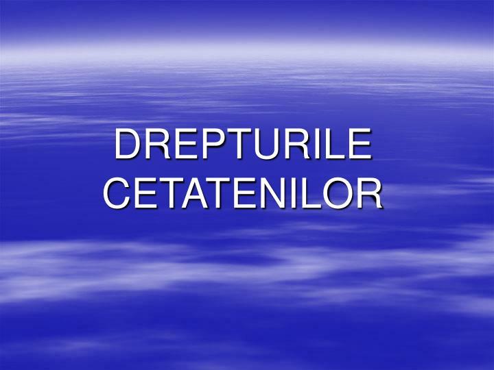 DREPTURILE CETATENILOR