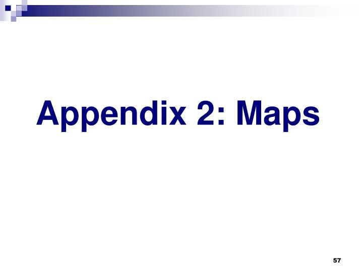 Appendix 2: Maps
