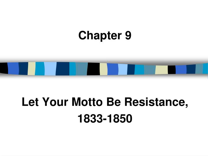 chapter 9 let your motto be resistance 1833 1850 n.