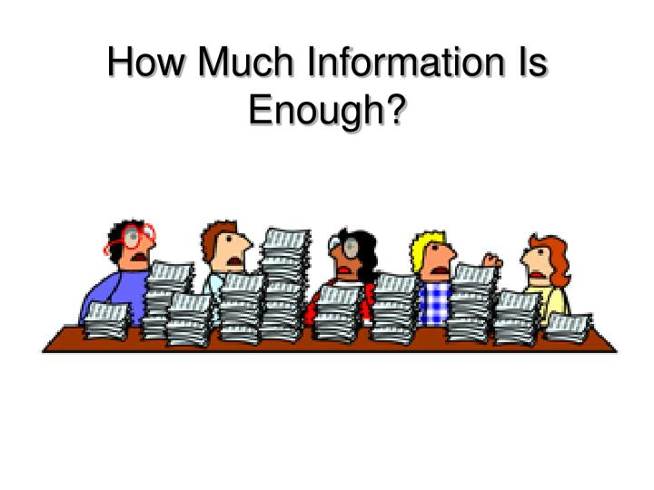 How Much Information Is Enough?