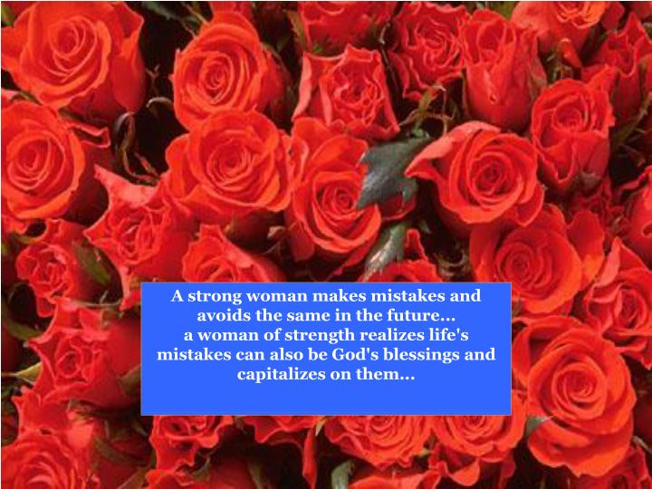 A strong woman makes mistakes and avoids the same in the future...