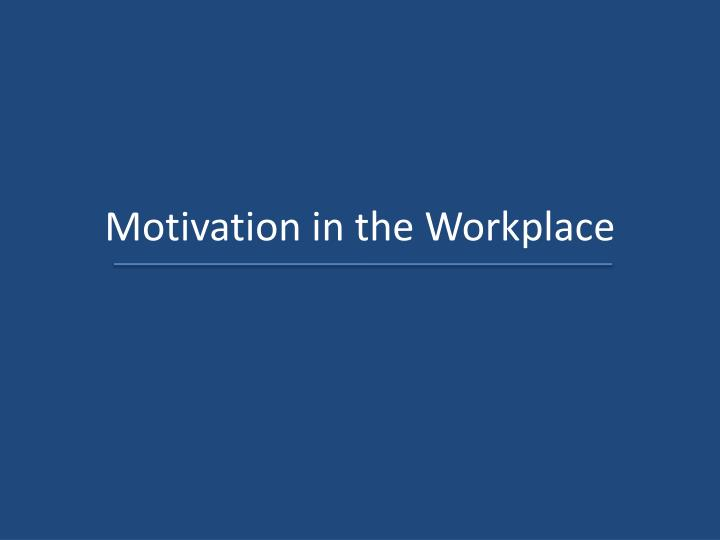 motivation in the workplace With part-time workers, motivation can be an issue but as a business that relies on optimal performance to grow, you.