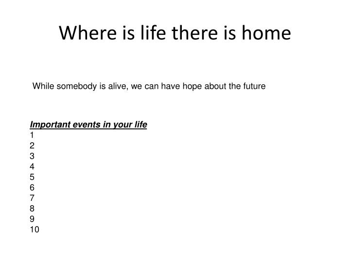 Where is life there is home