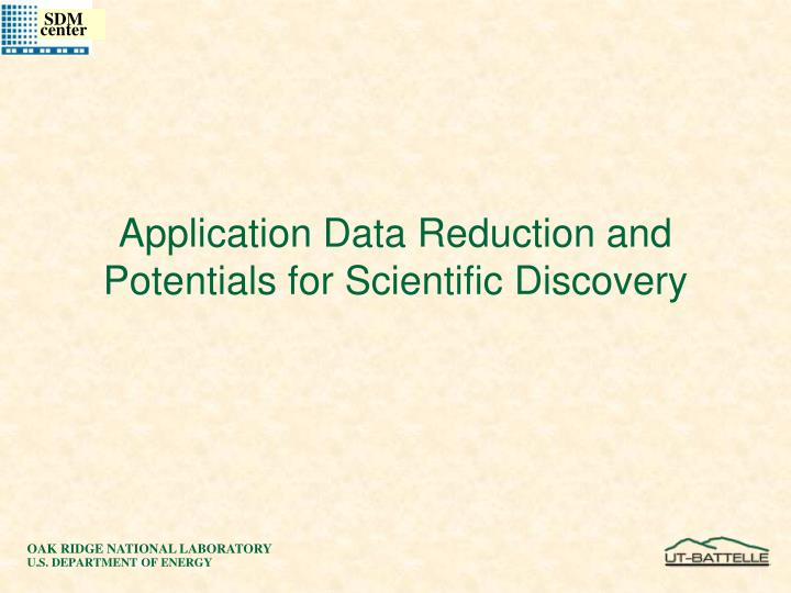 Application Data Reduction and Potentials for Scientific Discovery