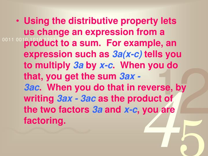 Using the distributive property lets us change an expression from a product to a sum. For example, an expression such as