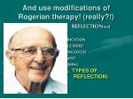 and use modifications of rogerian therapy really