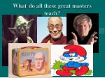 what do all these great masters teach