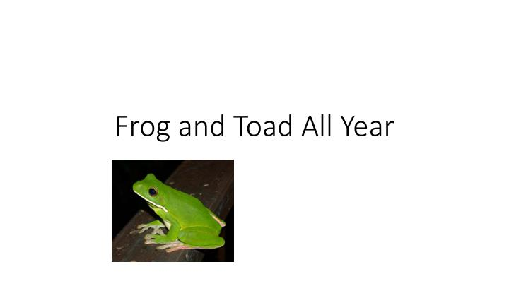 frog and toad all year n.
