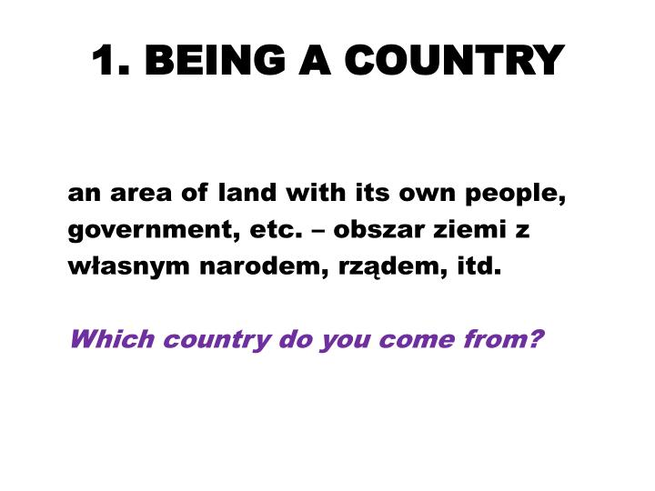 1. BEING A COUNTRY