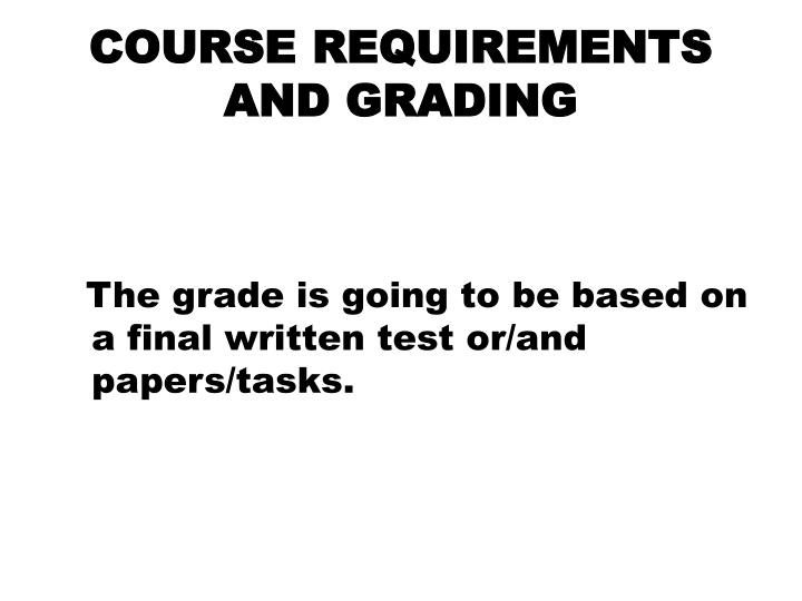 COURSE REQUIREMENTS AND GRADING