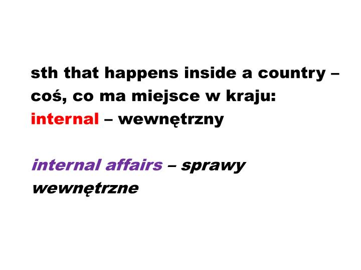 sth that happens inside a country –