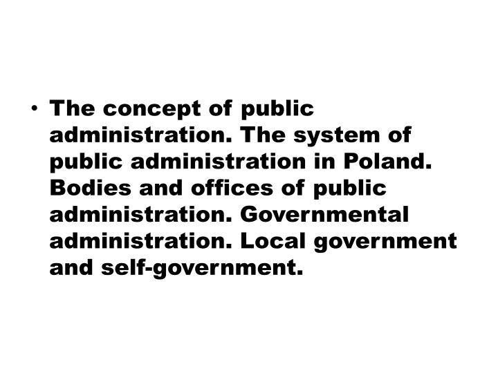 The concept of public administration. The system of public administration in Poland. Bodies and offi...